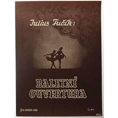 NOTY nakladatel O.Pazdírek Brno Ant.Kincl Julius Fučík Op.319 BALETNÍ OUVERTURA 1943 (13 stran)